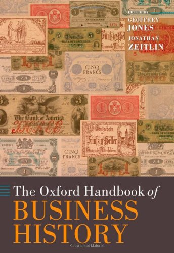 9780199263684: The Oxford Handbook of Business History (Oxford Handbooks in Business and Management C)