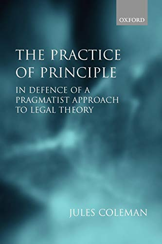 9780199264124: The Practice of Principle: In Defence of a Pragmatist Approach to Legal Theory (Clarendon Law Lectures)