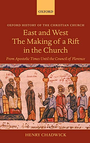 9780199264575: East and West: The Making of a Rift in the Church: From Apostolic Times until the Council of Florence (Oxford History of the Christian Church)