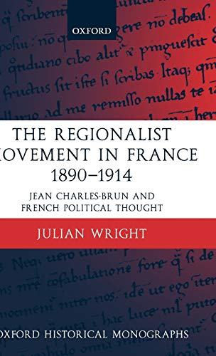9780199264889: The Regionalist Movement in France 1890-1914: Jean Charles-Brun and French Political Thought (Oxford Historical Monographs)