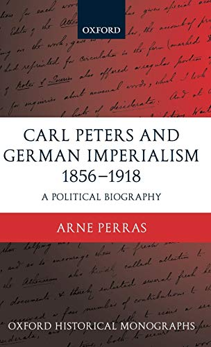 9780199265107: Carl Peters and German Imperialism 1856-1918: A Political Biography (Oxford Historical Monographs)