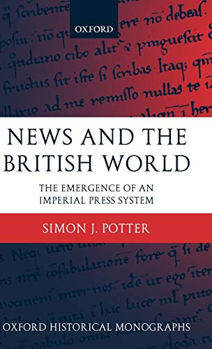 9780199265121: News and the British World: The Emergence of an Imperial Press System 1876-1922 (Oxford Historical Monographs)