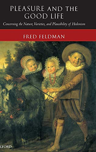 9780199265169: Pleasure and the Good Life: Concerning the Nature, Varieties, and Plausibility of Hedonism