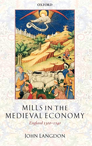 9780199265589: Mills in the Medieval Economy: England 1300-1540 (Great Britain & Ireland)
