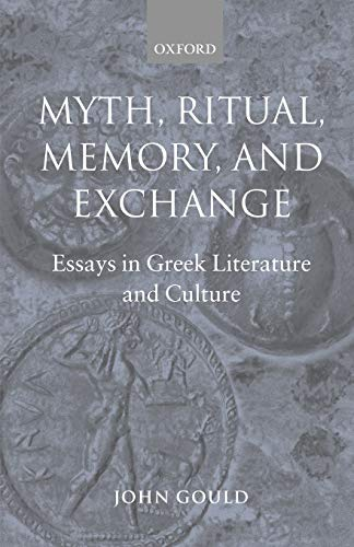 Myth, Ritual, Memory, and Exchange - Essays in Greek Literature and Culture