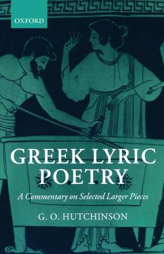 9780199265824: Greek Lyric Poetry: A Commentary on Selected Larger Pieces (Alcman, Stesichorus, Sappho, Alcaeus, Ibycus, Anacreon, Simonides, Bacchylides, Pindar, Sophocles, Euripides)