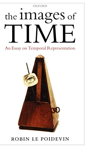 9780199265893: The Images of Time: An Essay on Temporal Representation