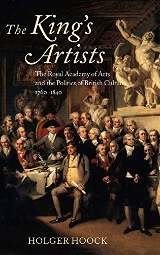 9780199266265: The King's Artists: The Royal Academy of Arts and the Politics of British Culture 1760-1840 (Oxford Historical Monographs)