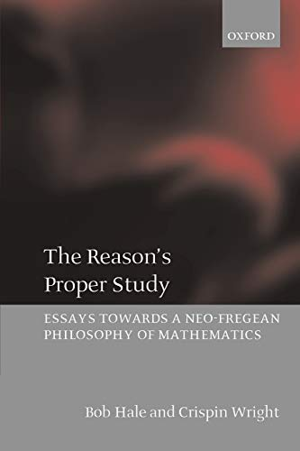 9780199266326: The Reason's Proper Study: Essays towards a Neo-Fregean Philosophy of Mathematics