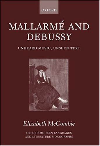 9780199266371: Mallarmé and Debussy: Unheard Music, Unseen Text (Oxford Modern Language and Literature Monographs)