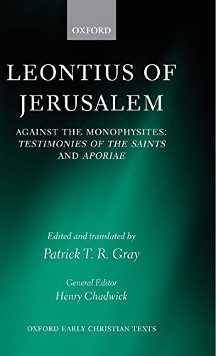 9780199266449: Leontius of Jerusalem: Against the Monophysites: Testimonies of the Saints and Aporiae (Oxford Early Christian Texts)