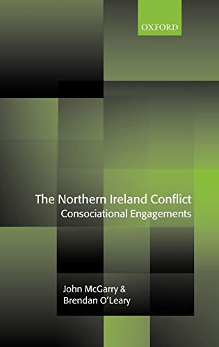 The Northern Ireland Conflict: Consociational Engagements (Hardback): Professor of Political