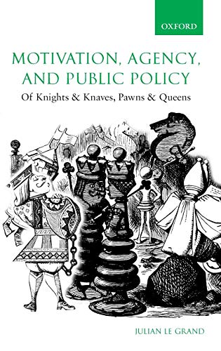 9780199266999: Motivation, Agency, and Public Policy: Of Knights and Knaves, Pawns and Queens