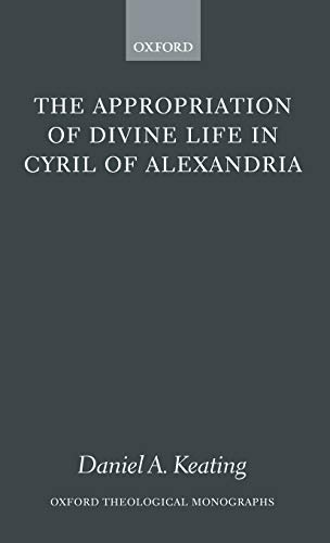 9780199267132: The Appropriation of Divine Life in Cyril of Alexandria