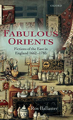 9780199267330: Fabulous Orients: Fictions of the East in England 1662-1785