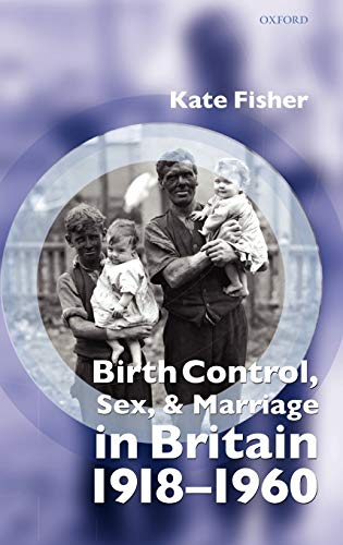 9780199267361: Birth Control, Sex, and Marriage in Britain 1918-1960