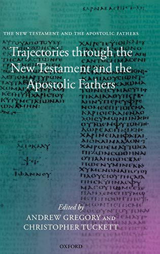 Trajectories Through the New Testament and the Apostolic Fathers: Gregory, Andrew F.