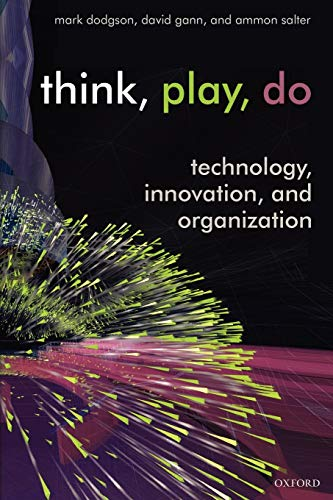 9780199268092: Think, Play, Do: Innovation, Technology, and Organization: Technology, Innovation, and Organization