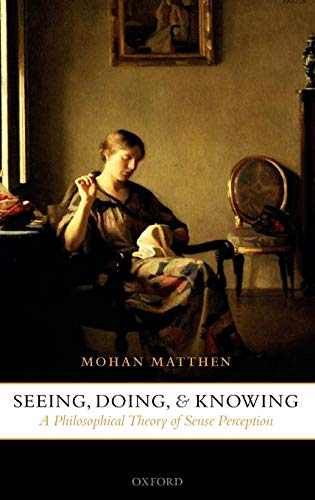 9780199268504: Seeing, Doing, and Knowing: A Philosophical Theory of Sense Perception