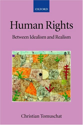 9780199268627: Human Rights: Between Idealism and Realism (Collected Courses of the Academy of European Law)