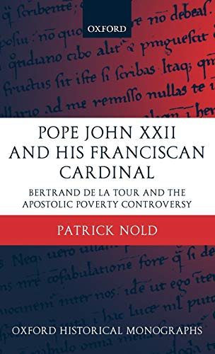 9780199268757: Pope John XXII and His Franciscan Cardinal: Bertrand de la Tour and the Apostolic Poverty Controversy (Oxford Historical Monographs)