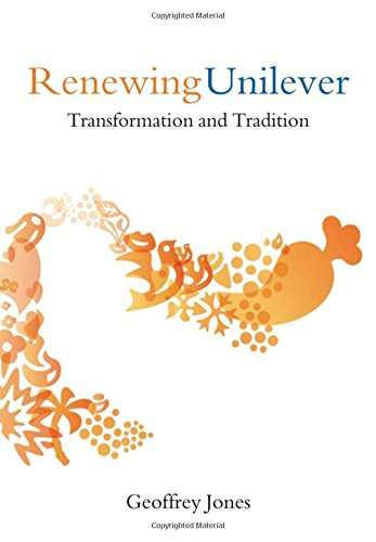 Renewing Unilever: Transformation and Tradition: Jones, Geoffrey