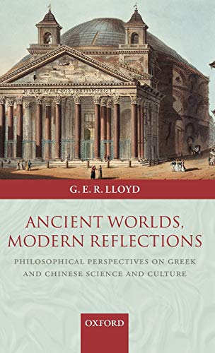 9780199270163: Ancient Worlds, Modern Reflections: Philosophical Perspectives on Greek and Chinese Science and Culture