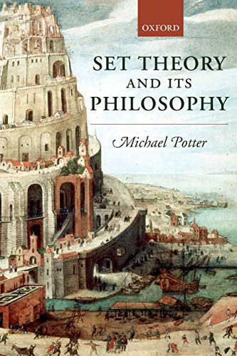 Set Theory and Its Philosophy: A Critical: Michael Potter