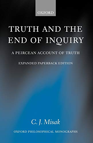 9780199270590: Truth and the End of Inquiry: A Peircean Account of Truth (Oxford Philosophical Monographs)