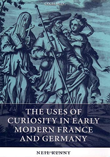 9780199271368: The Uses of Curiosity in Early Modern France and Germany