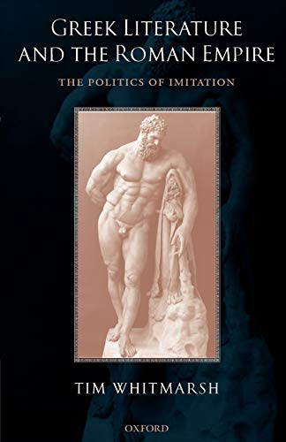 9780199271375: Greek Literature and the Roman Empire: The Politics of Imitation