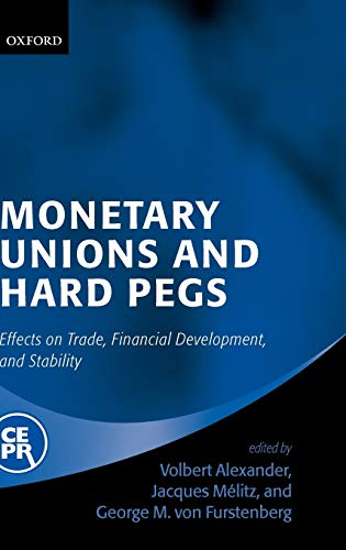 9780199271405: Monetary Unions and Hard Pegs: Effects on Trade, Financial Development, and Stability