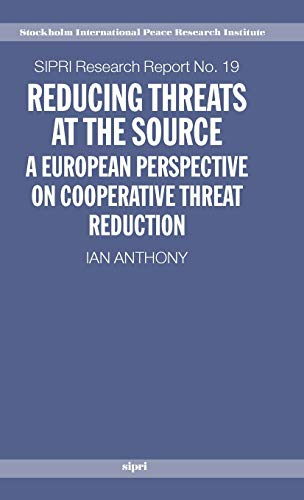 Reducing Threats at the Source: A European Perspective on Cooperative Threat Reduction (SIPRI ...