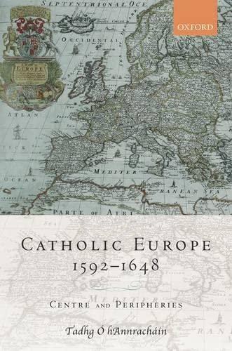 9780199272723: Catholic Europe, 1592-1648: Centre and Peripheries
