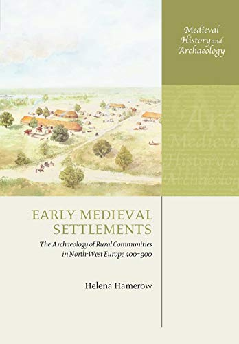9780199273188: Early Medieval Settlements: The Archaeology of Rural Communities in North-West Europe 400-900 (Medieval History and Archaeology)