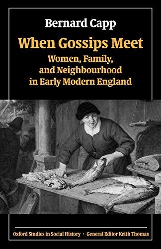 9780199273195: When Gossips Meet: Women, Family, and Neighbourhood in Early Modern England (Oxford Studies in Social History)