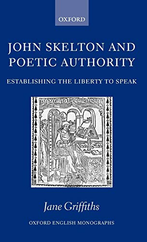 9780199273607: John Skelton and Poetic Authority: Defining the Liberty to Speak (Oxford English Monographs)