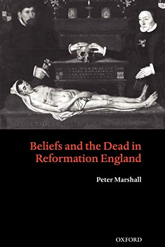 9780199273720: Beliefs and the Dead in Reformation England
