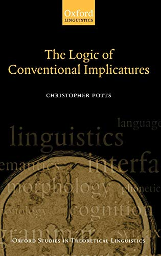 9780199273829: The Logic of Conventional Implicatures (Oxford Studies in Theoretical Linguistics)