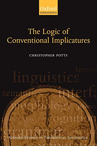 9780199273836: The Logic of Conventional Implicatures (Oxford Studies in Theoretical Linguistics)
