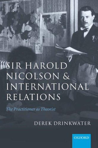 Sir Harold Nicolson and International Relations: Drinkwater, Derek