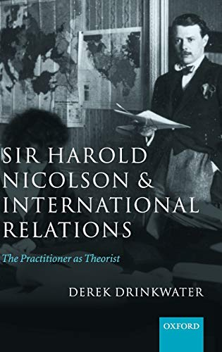 9780199273850: Sir Harold Nicolson and International Relations: The Practitioner As Theorist