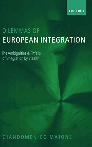 9780199274307: Dilemmas of European Integration: The Ambiguities and Pitfalls of Integration by Stealth