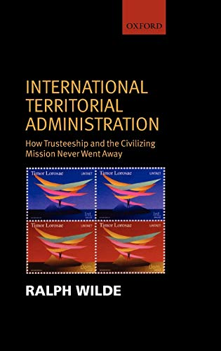 9780199274321: International Territorial Administration: How Trusteeship and The Civilizing Mission Never Went Away