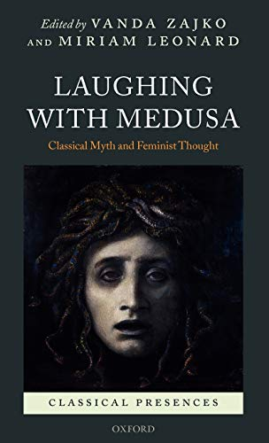 9780199274383: Laughing with Medusa: Classical Myth and Feminist Thought (Classical Presences)