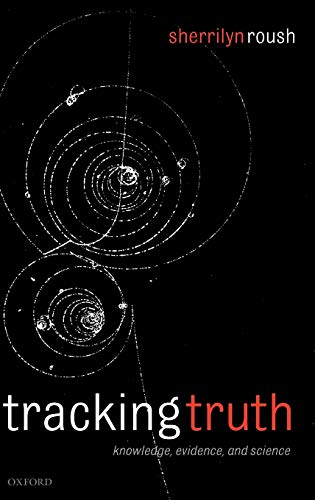 9780199274734: Tracking Truth: Knowledge, Evidence, and Science