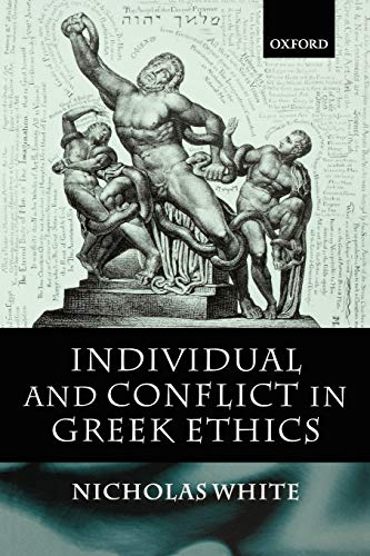 Individual and conflict in Greek ethics.: White, Nicholas P.