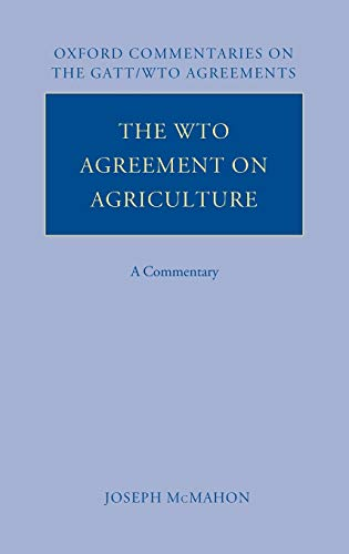 The WTO Agreement on Agriculture: A Commentary: McMahon, Joseph