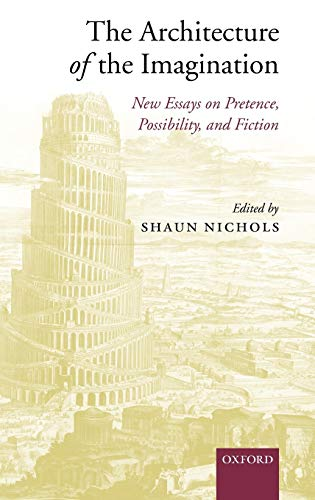9780199275724: The Architecture of Imagination: New Essays on Pretence, Possibility, and Fiction