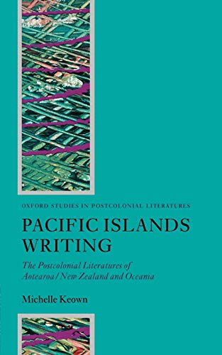 9780199276455: Pacific Islands Writing: The Postcolonial Literatures of Aotearoa/New Zealand and Oceania (Oxford Studies in Postcolonial Literatures)